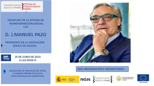 Desayuno de la oficina de transformación digital con J. Manuel Pazo. Presidente de la Asociación Eólica. 19/06/2019