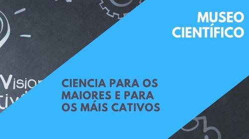 Museo Científico. Ciencia para Mayores y para Niños. 14/06/2019