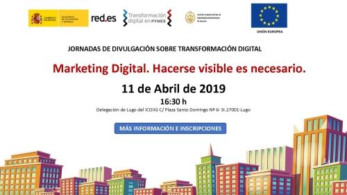 Jornada Marketing Digital. Hacerse visible en necesario. Lugo 11/04/2019