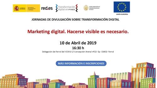 Jornada Marketing Digital. Hacerse visible es necesario. Ferrol 10/04/2019