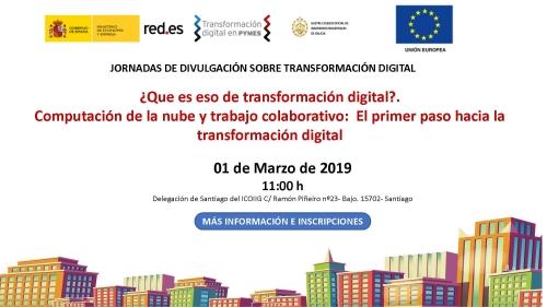 Jornada Que es eso de la transformación digital? Computación en la nube y trabajo colaborativo. El primer paso hacia la transformación digital. Santiago 01/03/2019