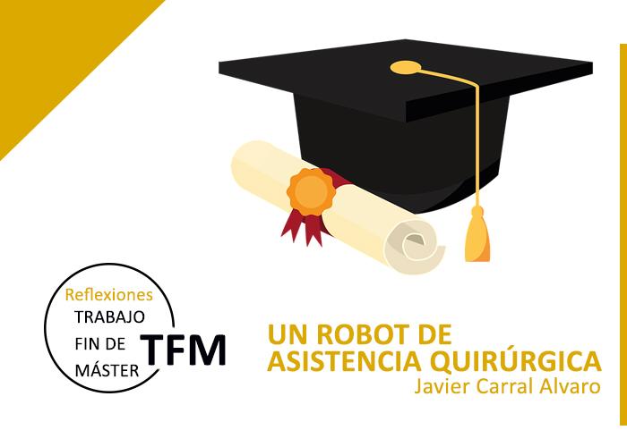 Reflexiones sobre el TFM 'Un Robot de asistencia quirúrgica' | AIIG