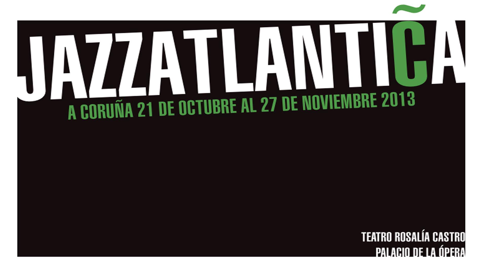A Coruña celebra su festival Jazzatlantica 2013 con once conciertos de primer nivel y más presencia de artistas gallegos